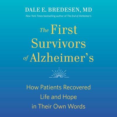 The First Survivors of Alzheimers: How Patients Recovered Life and Hope in Their Own Words Audiobook, by Dale Bredesen