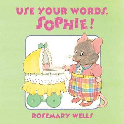 Use Your Words, Sophie Audiobook, by Rosemary Wells