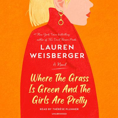 Where the Grass Is Green and the Girls Are Pretty: A Novel Audiobook, by