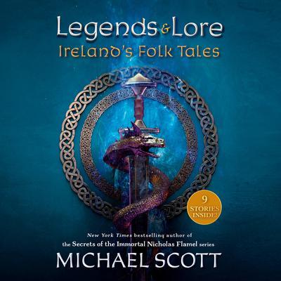 Legends and Lore: Irelands Folk Tales Audiobook, by Michael Scott