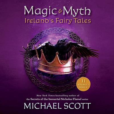 Magic and Myth: Irelands Fairy Tales Audiobook, by Michael Scott