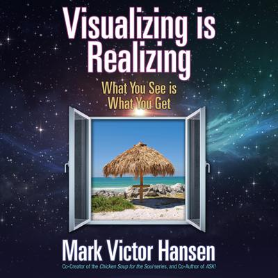 Visualizing is Realizing: What You See is What You Get Audiobook, by Mark Victor Hansen