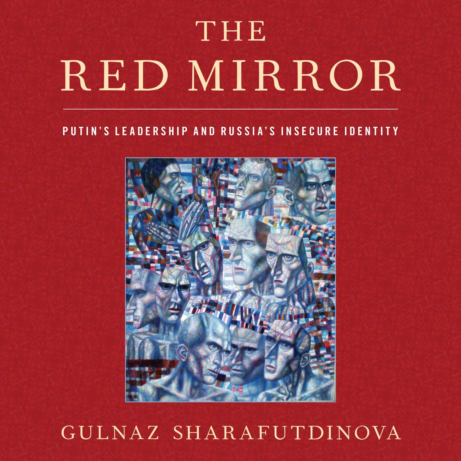 The Red Mirror: Putins Leadership and Russias Insecure Identity Audiobook, by Gulnaz Sharafutdinova
