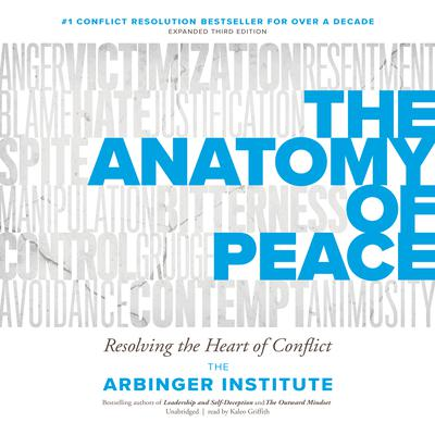The Anatomy of Peace, Third Edition: Resolving the Heart of Conflict Audiobook, by