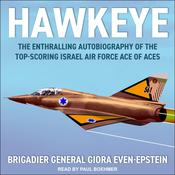 Hawkeye: The Enthralling Autobiography of the Top-Scoring Israel Air Force Ace of Aces Audiobook, by Brigadier General Giora Even-Epstein