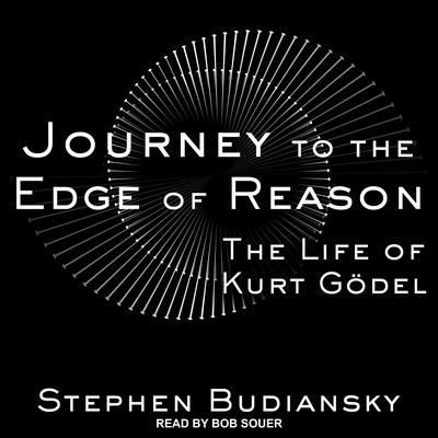 Journey to the Edge of Reason: The Life of Kurt Gödel Audiobook, by
