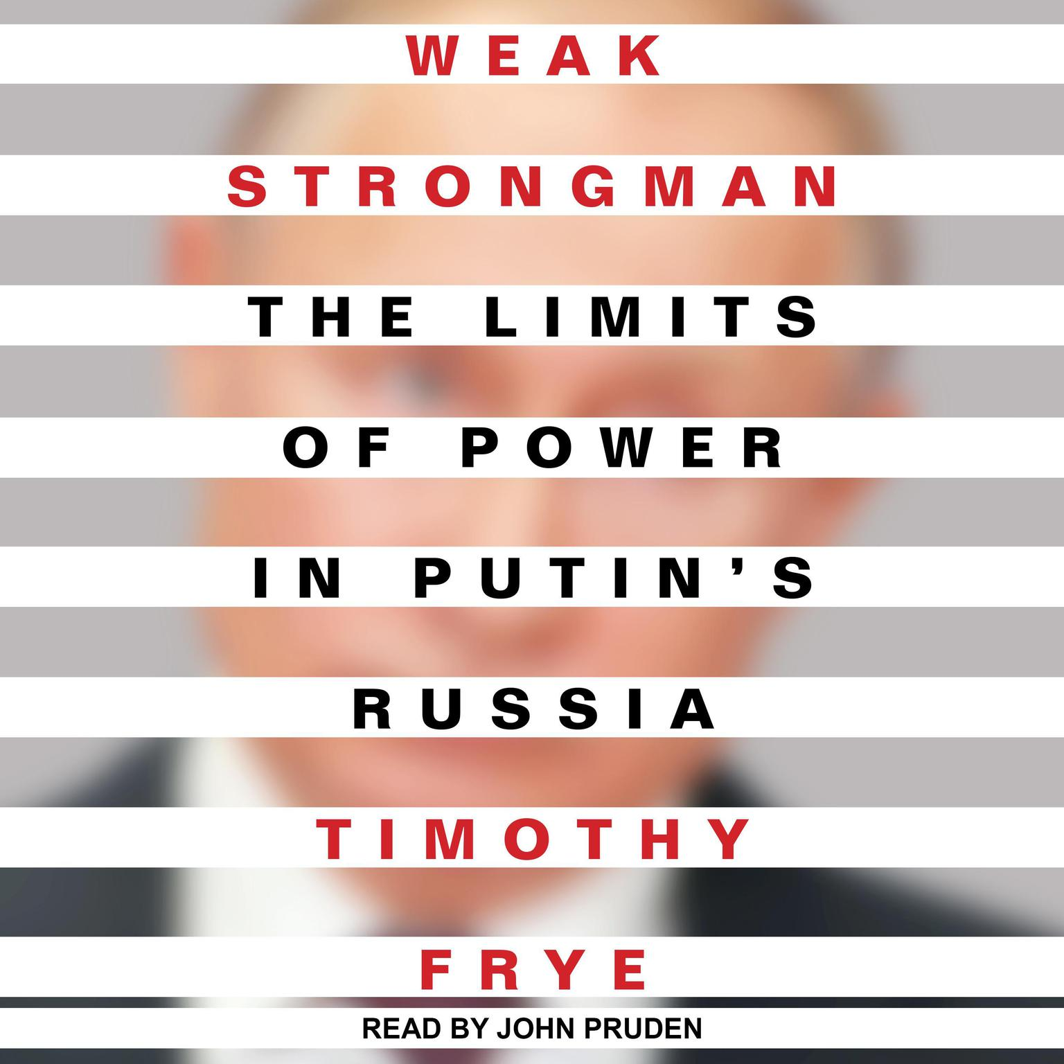 Weak Strongman: The Limits of Power in Putins Russia Audiobook, by Timothy Frye