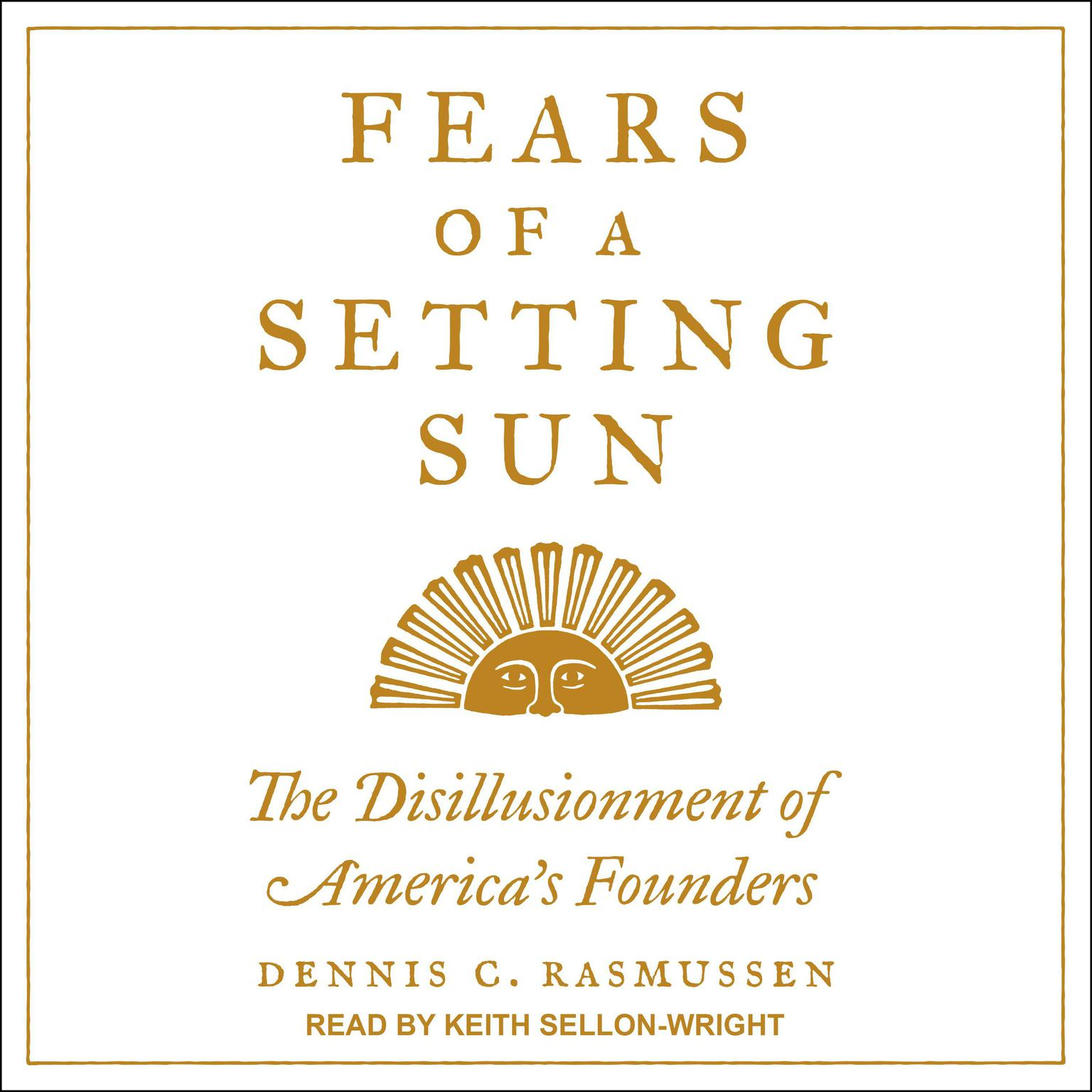 Fears of a Setting Sun: The Disillusionment of Americas Founders Audiobook, by Dennis C. Rasmussen