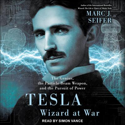 Tesla: Wizard at War:  The Genius, the Particle Beam Weapon, and the Pursuit of Power Audiobook, by