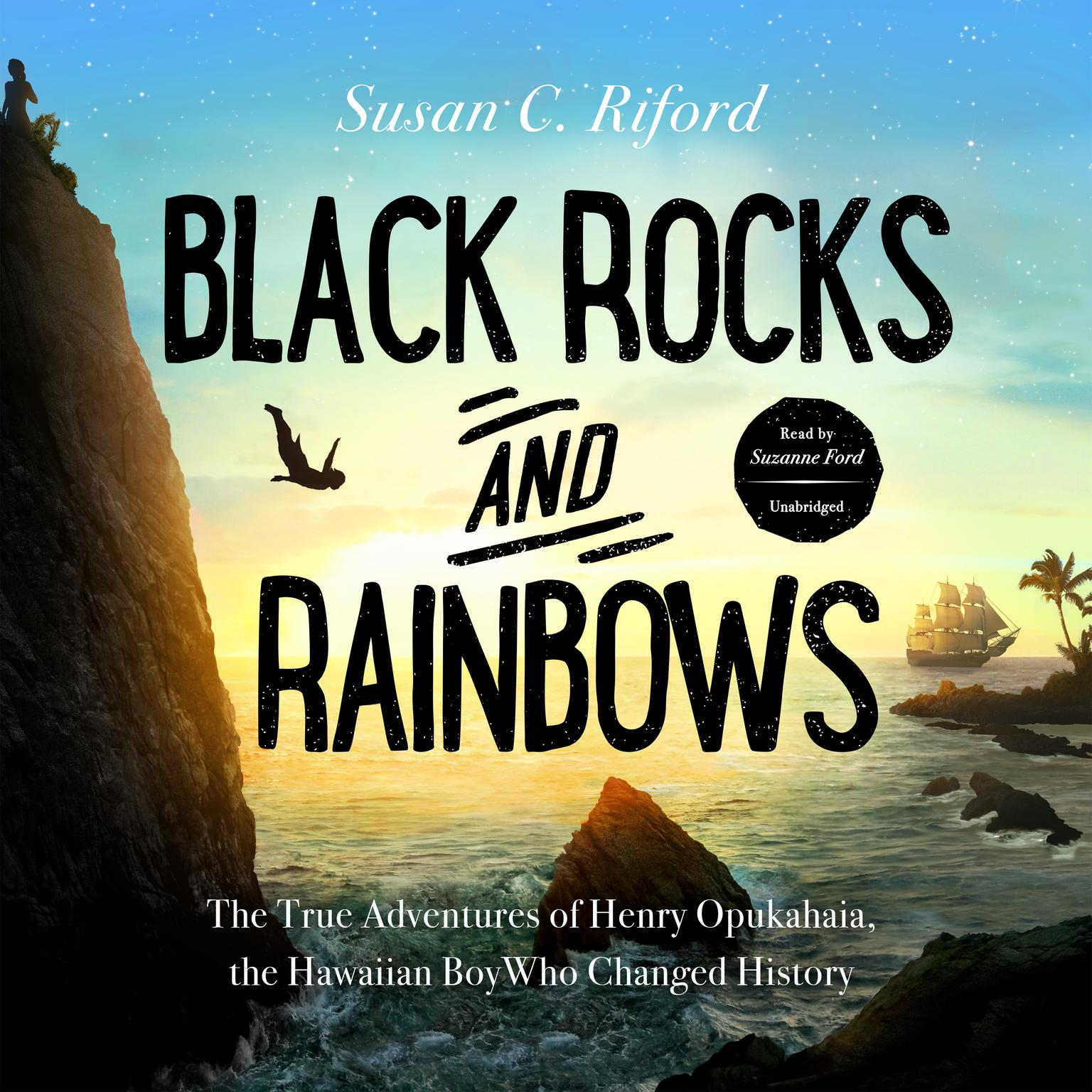 Black Rocks and Rainbows: The True Adventures of Henry Opukahaia, the Hawaiian Boy Who Changed History Audiobook, by Susan C. Riford