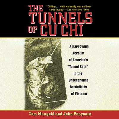 The Tunnels of Cu Chi: A Harrowing Account of Americas Tunnel Rats in the Underground Battlefields of Vietnam Audiobook, by