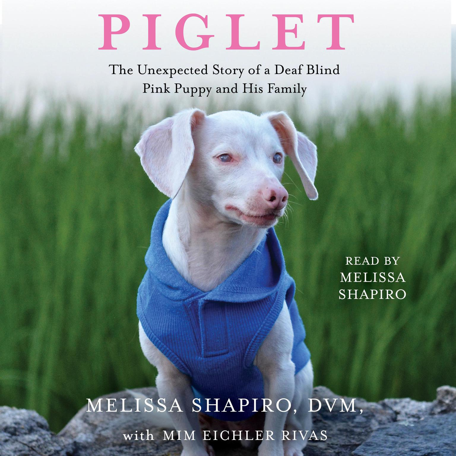 Piglet: The Unexpected Story of a Deaf, Blind, Pink Puppy and His Family Audiobook, by Melissa Shapiro