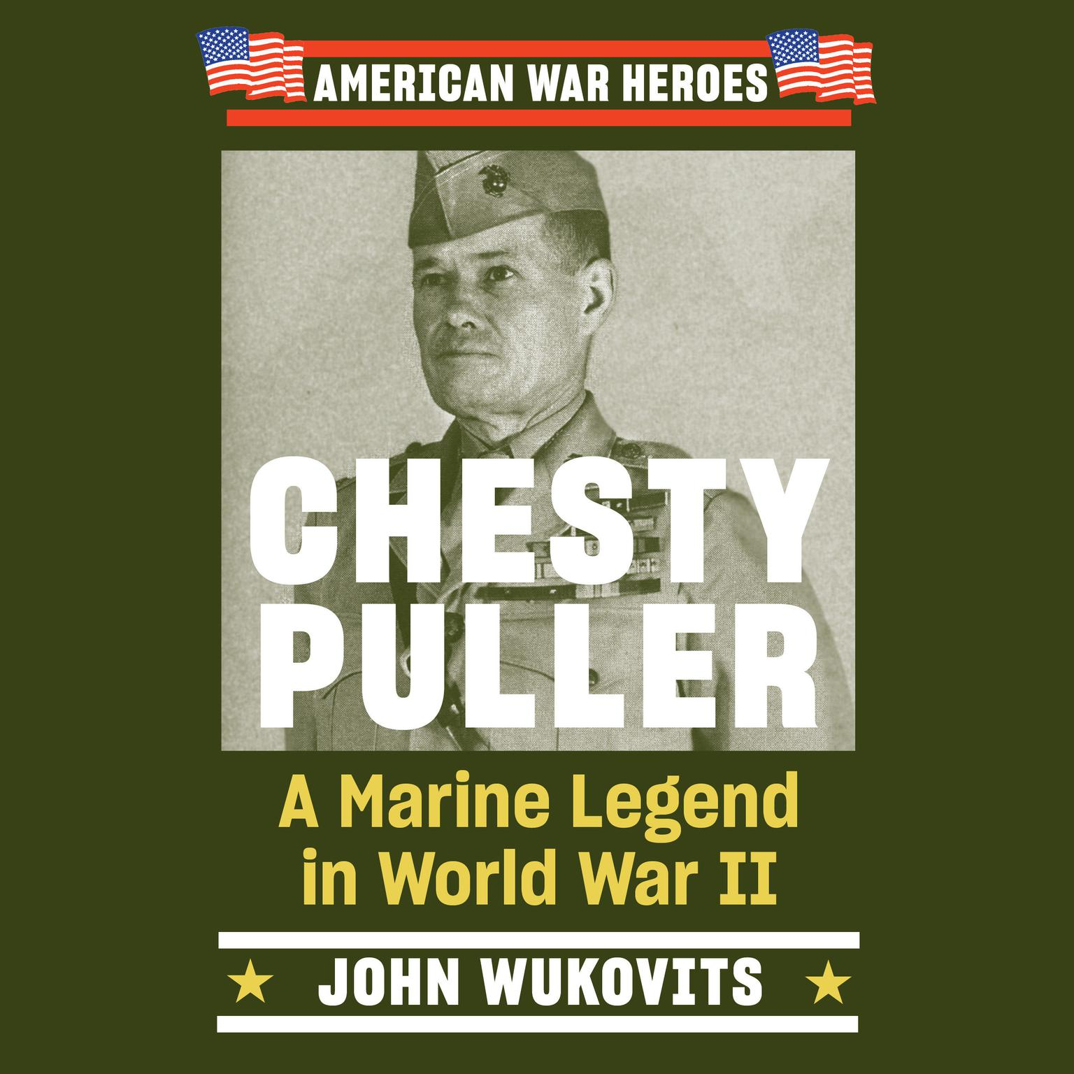Chesty Puller: A Marine Legend in World War II Audiobook, by John Wukovits