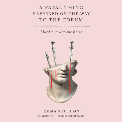 A Fatal Thing Happened on the Way to the Forum: Murder in Ancient Rome Audiobook, by