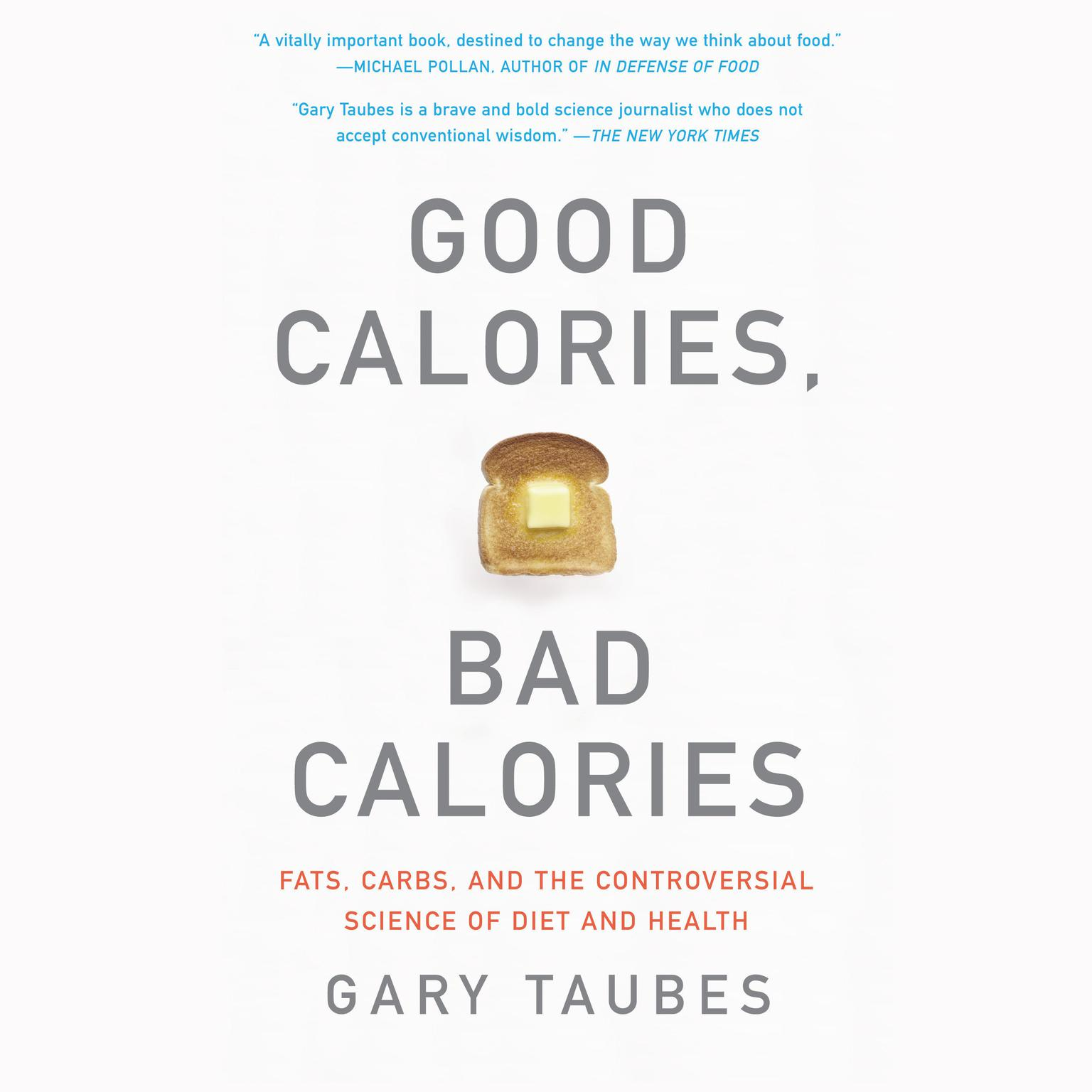 Good Calories, Bad Calories: Fats, Carbs, and the Controversial Science of Diet and Health Audiobook, by Gary Taubes