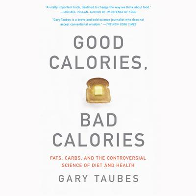 Good Calories, Bad Calories: Fats, Carbs, and the Controversial Science of Diet and Health Audiobook, by