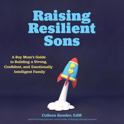 Raising Resilient Sons Audiobook, by Colleen Kessler