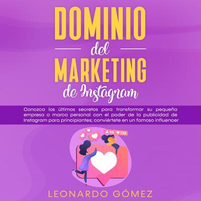 Dominio del marketing de Instagram Audiobook, by Leonardo Gómez