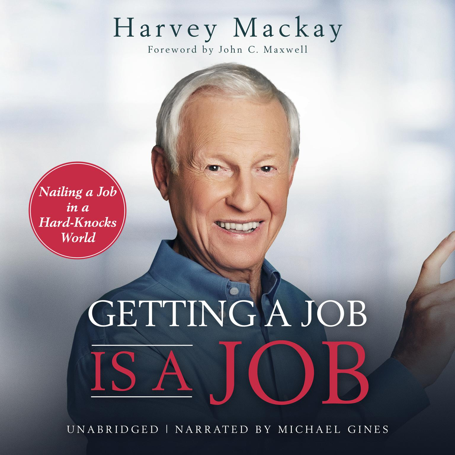 Getting a Job Is a Job: Nailing a Job in a Hard Knock World Audiobook, by Harvey Mackay