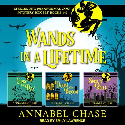 Wands in a Lifetime: Spellbound Paranormal Cozy Mysteries 1-3 Audiobook, by Annabel Chase