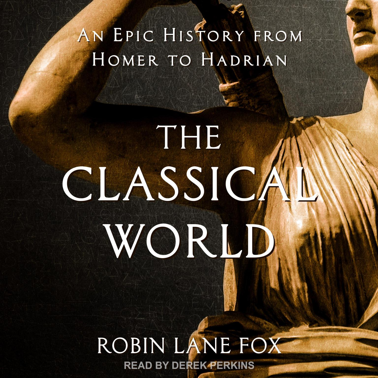 The Classical World: An Epic History from Homer to Hadrian Audiobook, by Robin Lane Fox