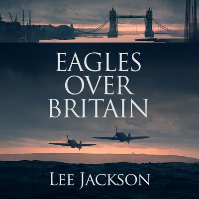 Eagles over Britain Audiobook, by Lee Jackson