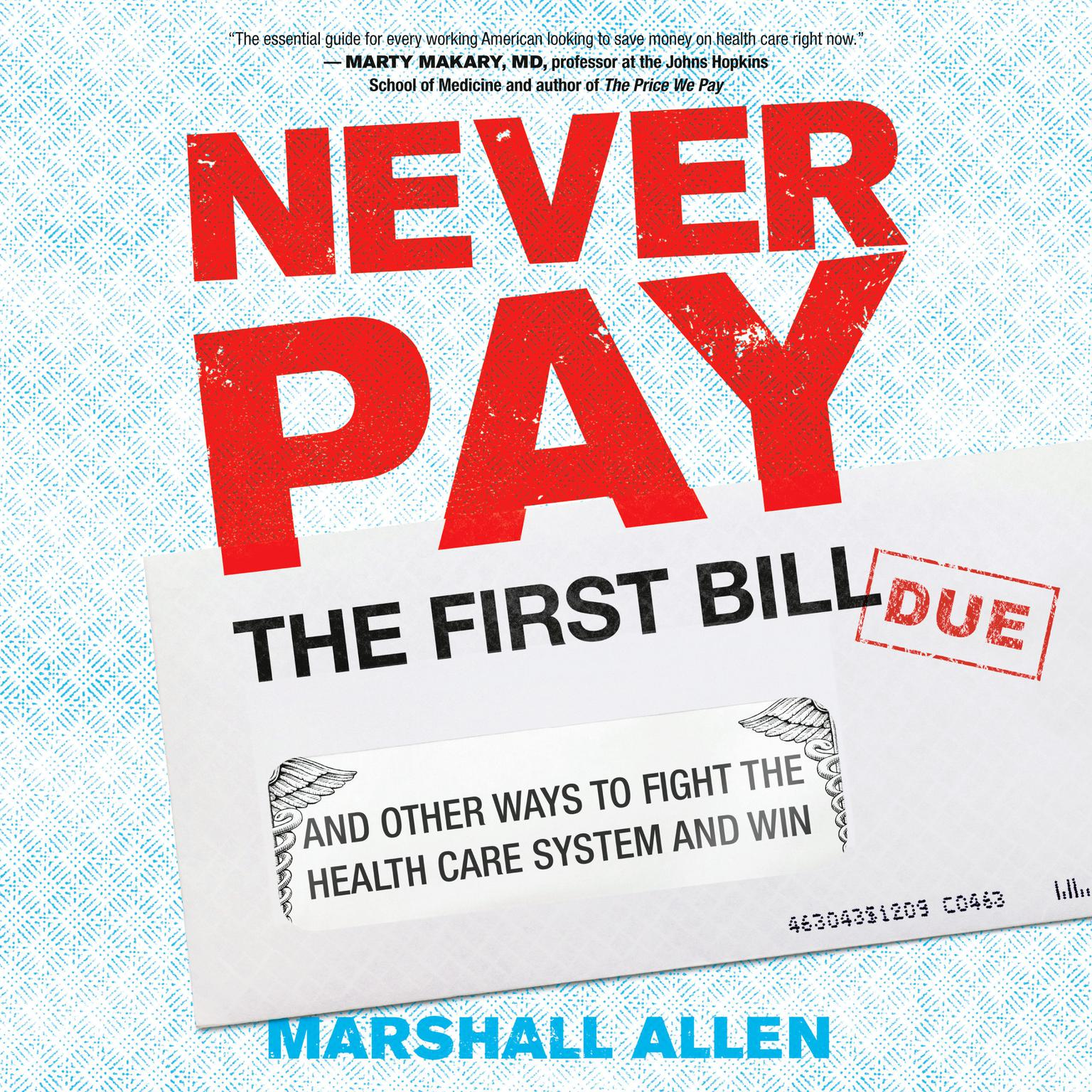 Never Pay the First Bill: And Other Ways to Fight the Health Care System and Win Audiobook, by Marshall Allen