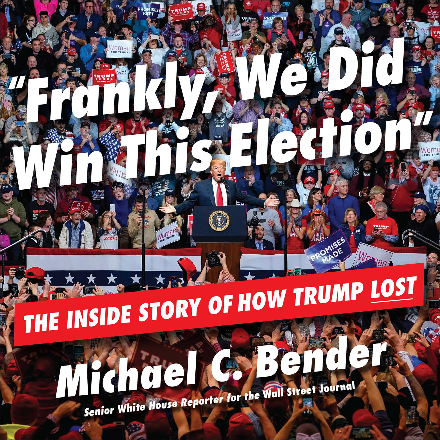 Frankly, We Did Win This Election: The Inside Story of How Trump Lost Audiobook, by Michael C. Bender