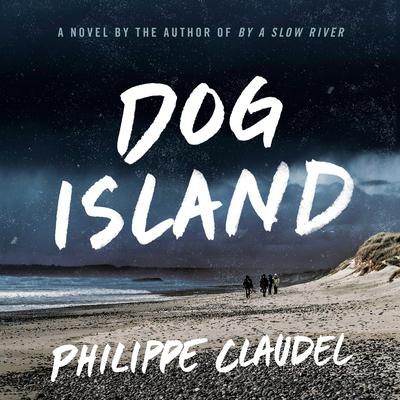 Dog Island Audiobook, by Philippe Claudel
