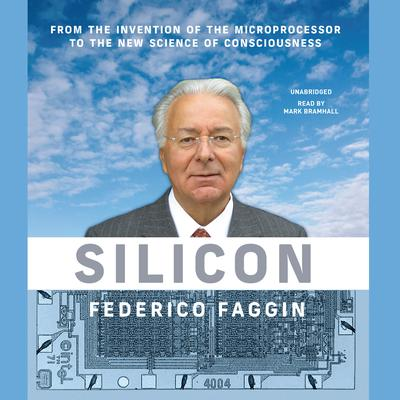 Silicon: From the Invention of the Microprocessor to the New Science of Consciousness  Audiobook, by Federico Faggin