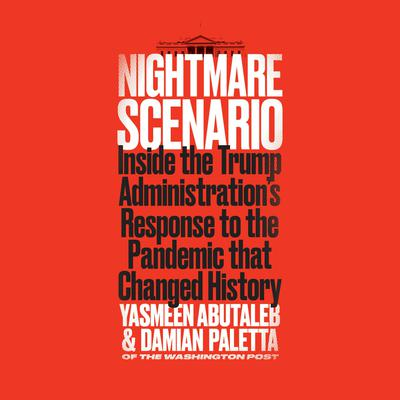 Nightmare Scenario: Inside the Trump Administration's Response to the Pandemic That Changed History Audiobook, by