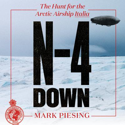 N-4 Down: The Hunt for the Arctic Airship Italia Audiobook, by Mark Piesing