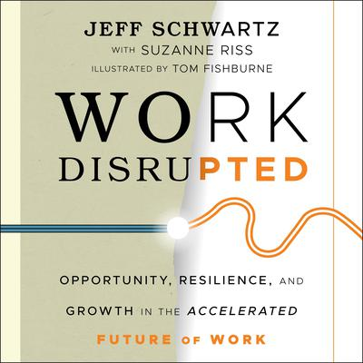 Work Disrupted: Opportunity, Resilience, and Growth in the Accelerated Future of Work Audiobook, by Jeffrey M. Schwartz, M.D.