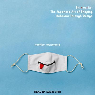 Shikake: The Japanese Art of Shaping Behavior Through Design Audiobook, by Naohiro Matsumura