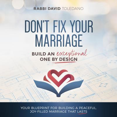 Dont Fix Your Marriage: Build an Exceptional One by Design Audiobook, by Rabbi David Toledano