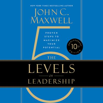 The 5 Levels of Leadership: Proven Steps to Maximize Your Potential Audiobook, by