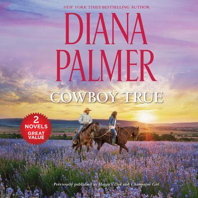 Cowboy True: Featuring: Maggie's Dad and Champagne Girl Audiobook, by