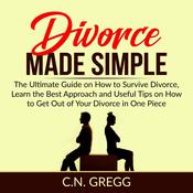 Divorce Made Simple: The Ultimate Guide on How to Survive Divorce, Learn the Best Approach and Useful Tips on How to Get Out of Your Divorce in One Piece Audiobook, by C.N. Gregg