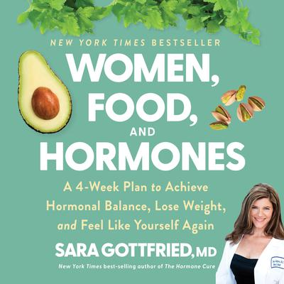 Women, Food, and Hormones: A 4-Week Plan to Achieve Hormonal Balance, Lose Weight, and Feel Like Yourself Again Audiobook, by Sara Gottfried