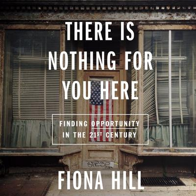 There Is Nothing for You Here: Finding Opportunity in the Twenty-First Century Audiobook, by