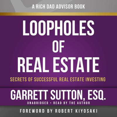 Rich Dad Advisors: Loopholes of Real Estate, 2nd Edition: Secrets of Successful Real Estate Investing Audiobook, by