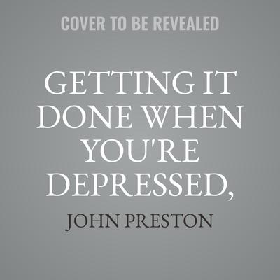 Getting It Done When You're Depressed, Second Edition: 50 Strategies for Keeping Your Life on Track Audiobook, by