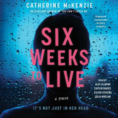 Six Weeks to Live: A Novel Audiobook, by Catherine McKenzie
