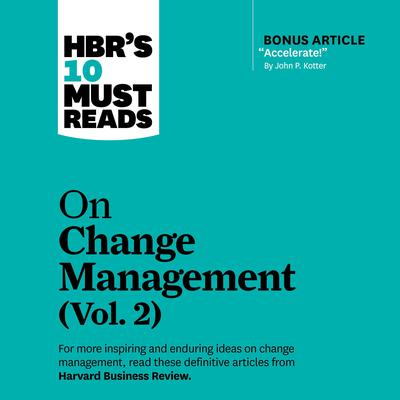 HBR's 10 Must Reads on Change Management, Vol. 2 Audiobook, by