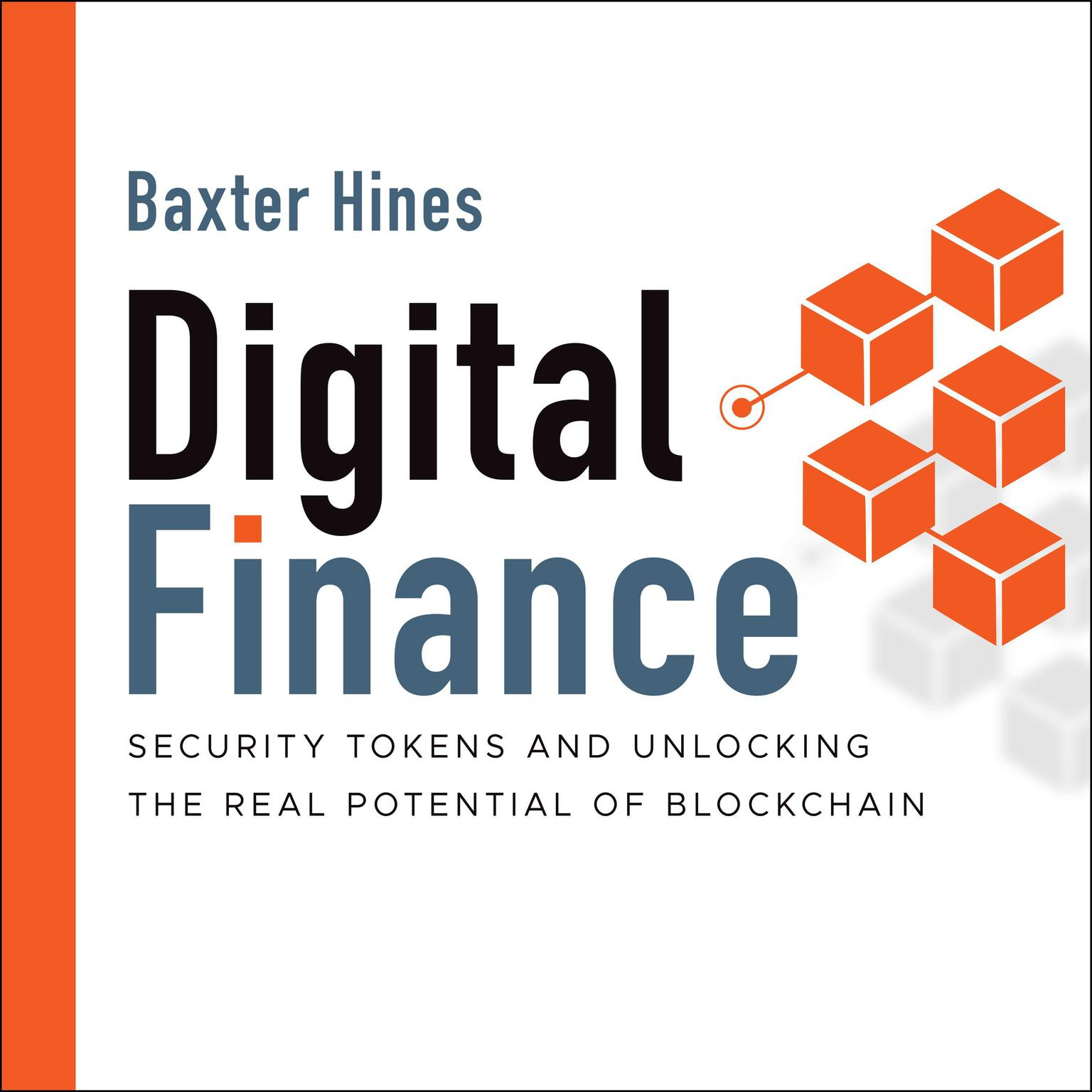 Digital Finance: Security Tokens and Unlocking the Real Potential of Blockchain Audiobook, by Baxter Hines