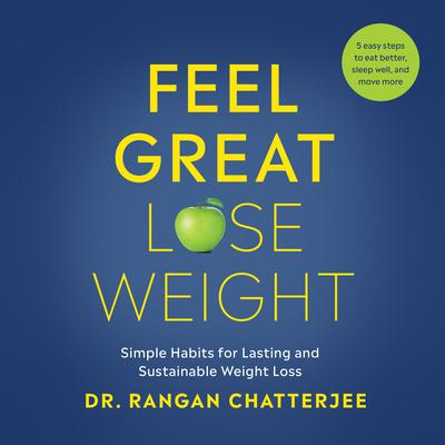 Feel Great, Lose Weight: Simple Habits for Lasting and Sustainable Weight Loss Audiobook, by Rangan Chatterjee