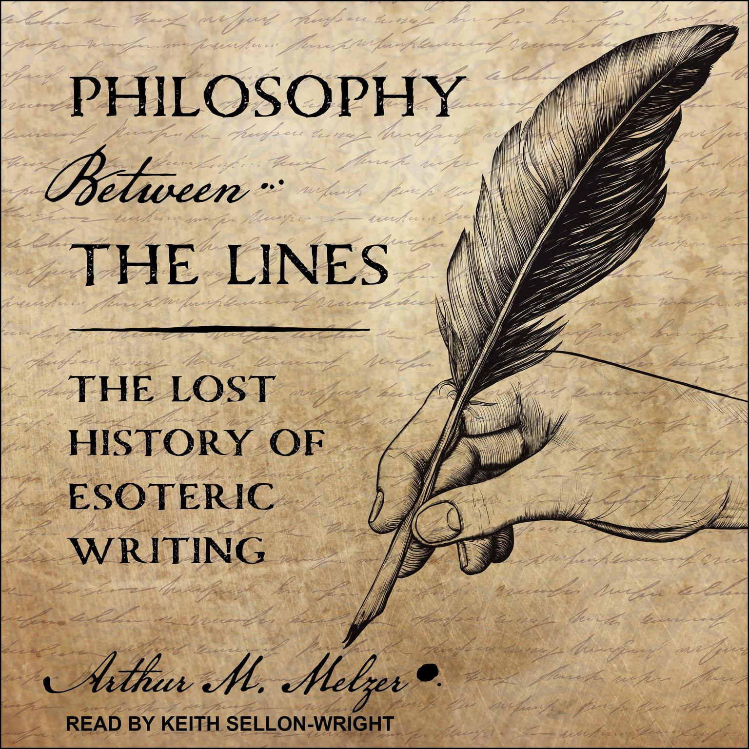 Philosophy Between the Lines: The Lost History of Esoteric Writing Audiobook, by Arthur M. Melzer