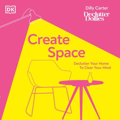 Create Space: Declutter your home to clear your mind Audiobook, by Dilly Carter