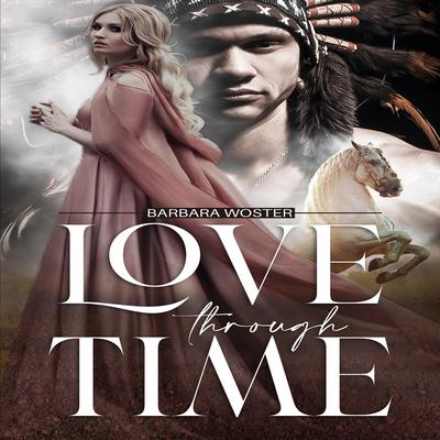 Love Through Time Audiobook, by Barbara Woster