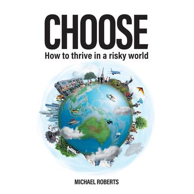 Choose: How to thrive in a risky world  Audiobook, by Michael Roberts